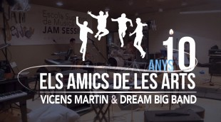 10º Aniversario - Els Amics De Les Arts, Vicens Martin & Dream Big Band - ESM Jam Session