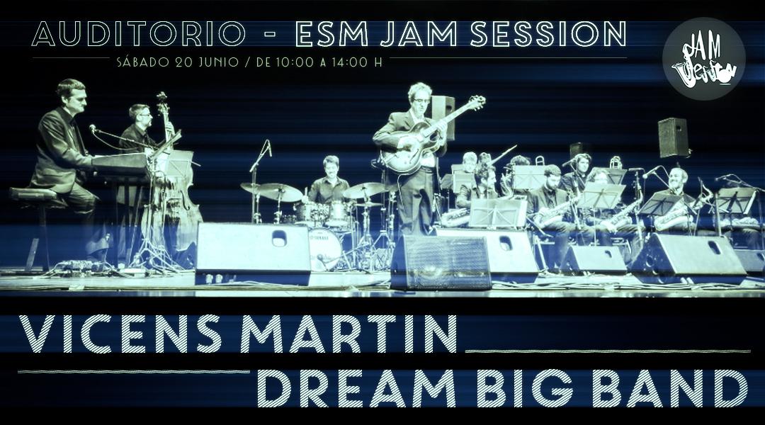 20 JUNY  ▪️   VICENS MARTÍN & DREAM BIG BAND – A L'AUDITORI ESM JAM SESSION