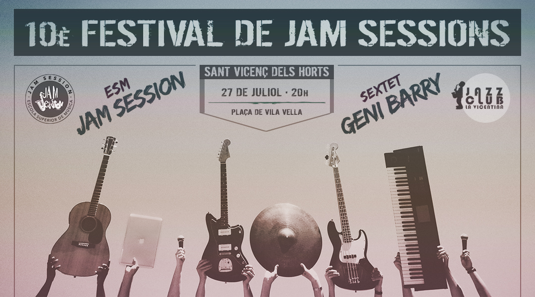 27 JULIO  ✪  10º FESTIVAL DE JAM SESSIONS – SANT VICENÇ DELS HORTS