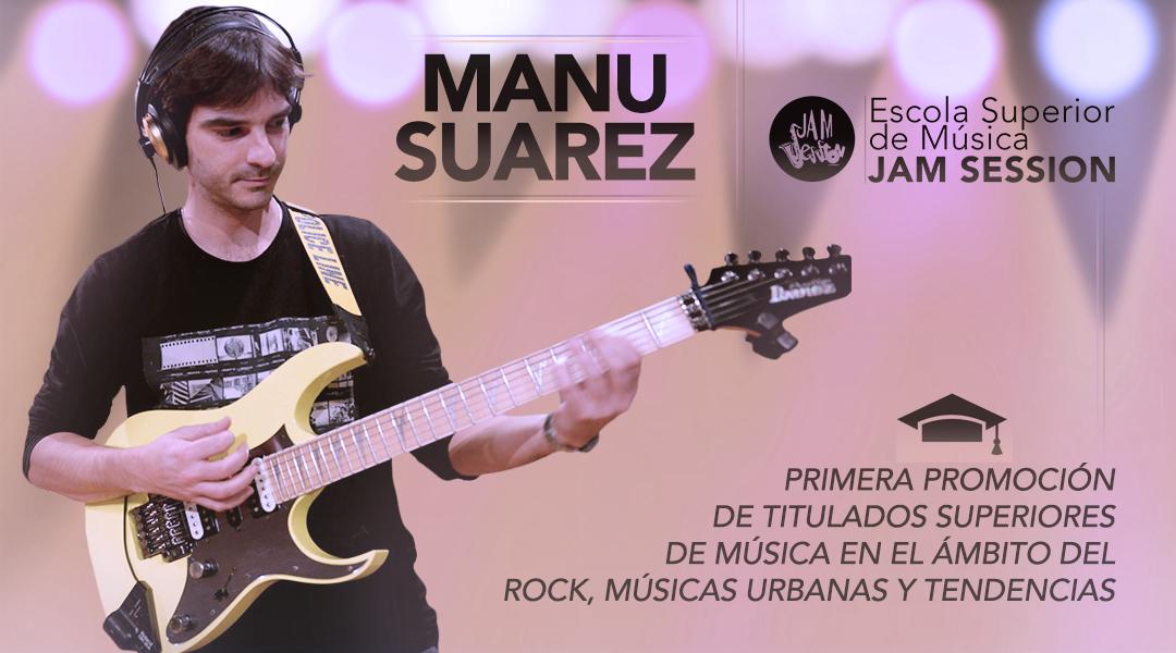 MANU SUAREZ – 1ª PROMOCIÓN DE TITULADOS EN ESM JAM SESSION