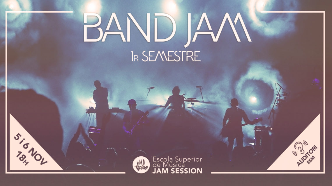 NOVEMBER 5 & 6  ✪  BAND JAM – 1r SEMESTER (Higher School)