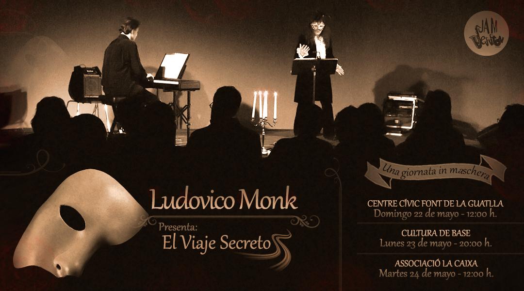 22, 23 Y 24 MAYO  ✪  LUDOVICO MONK – EL VIAJE SECRETO