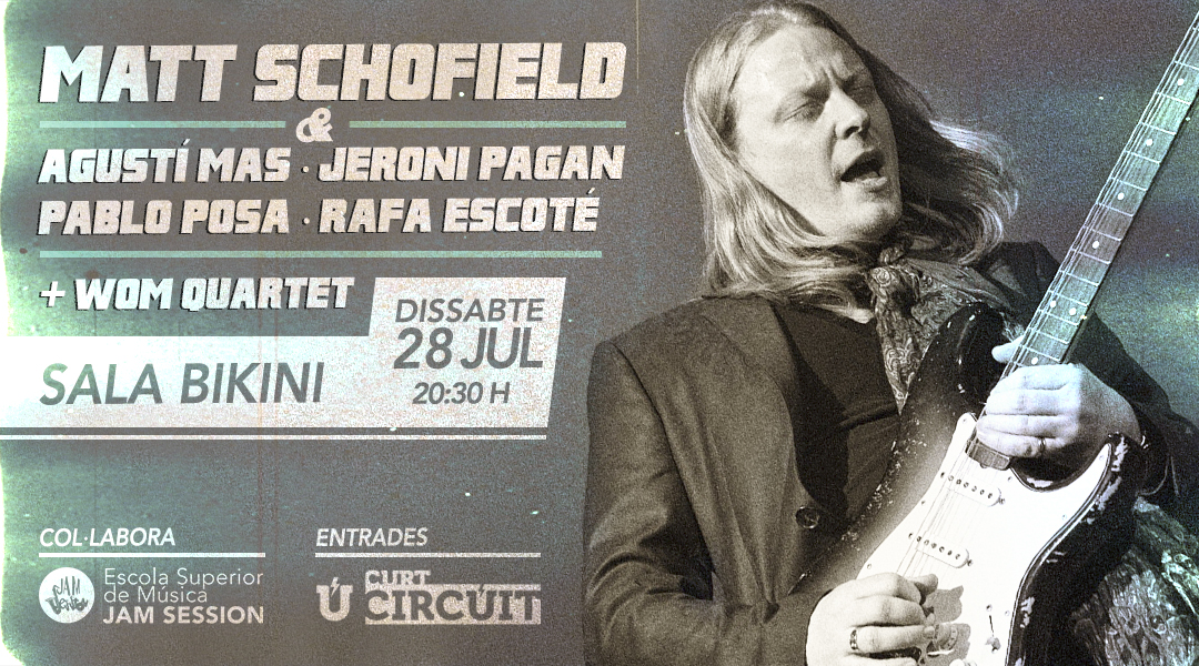 28 JULIO  ✪  MATT SCHOFIELD & ESM JAM SESSION TEAM + WOM – SALA BIKINI