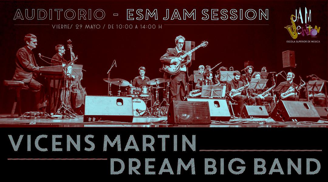 29 MAIG  ▪️   VICENS MARTÍN & DREAM BIG BAND – A L'AUDITORI ESM JAM SESSION