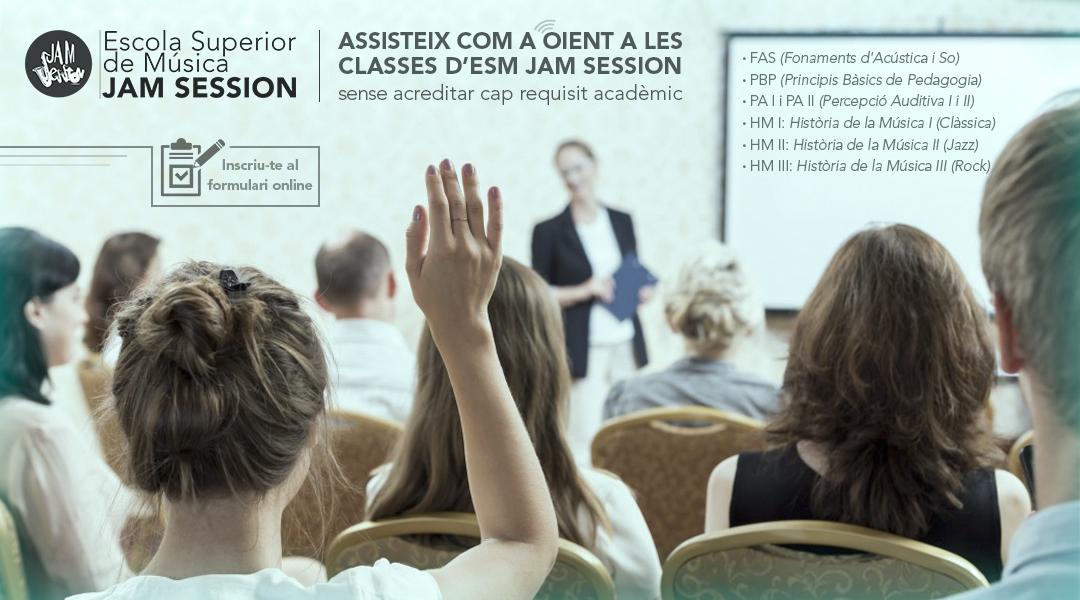 ASSISTEIX COM A OIENT A LES CLASSES D'ESM JAM SESSION