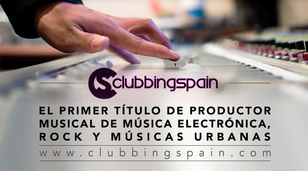 CLUBBINGSPAIN.COM – THE FIRST TITLE OF MUSIC PRODUCER OF ELECTRONIC MUSIC, ROCK AND URBAN MUSIC