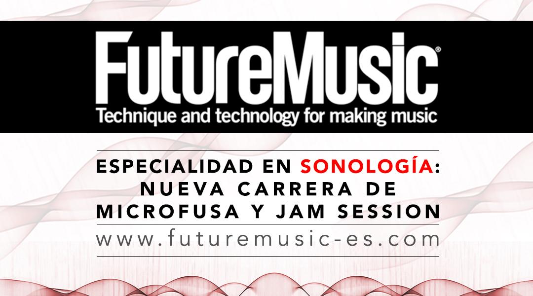 FUTURE MUSIC – ESPECIALIDAD EN SONOLOGÍA: NUEVA CARRERA DE MICROFUSA Y JAM SESSION